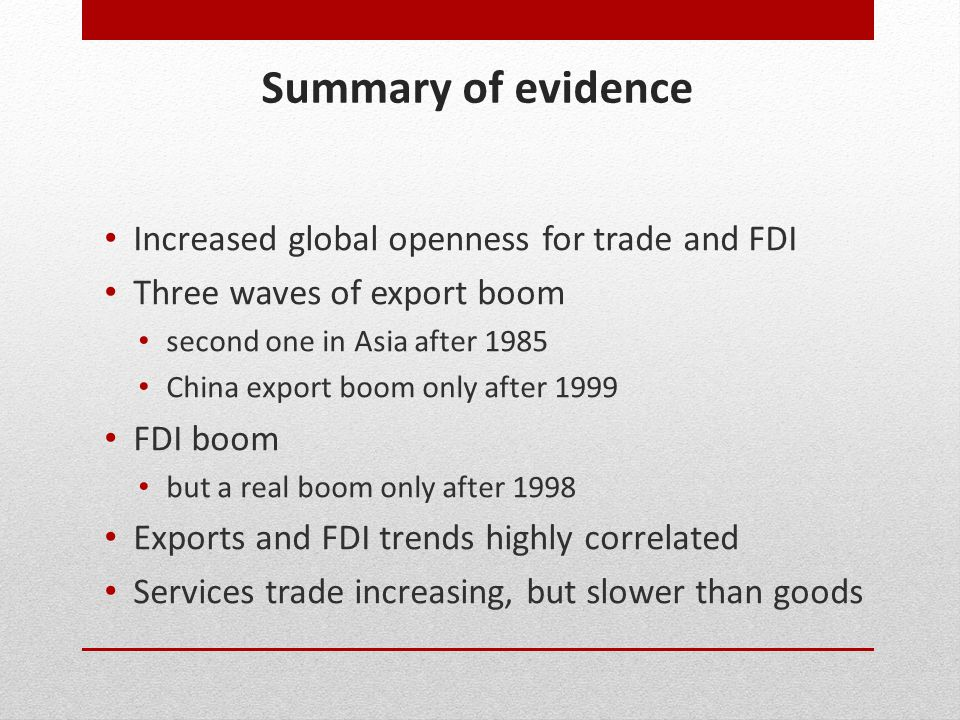 Summary of evidence Increased global openness for trade and FDI Three waves of export boom second one in Asia after 1985 China export boom only after