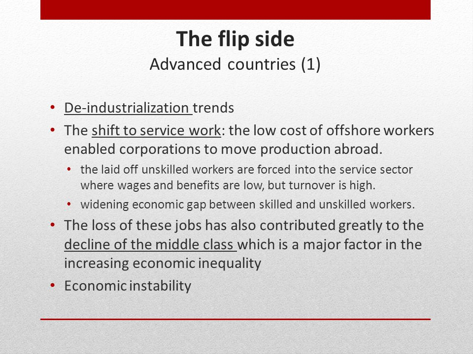 The flip side Advanced countries (1) De-industrialization trends The shift to service work: the low cost of offshore workers enabled corporations to m