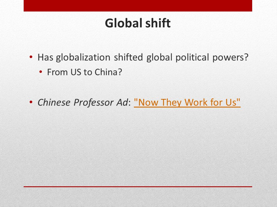 Global shift Has globalization shifted global political powers? From US to China? Chinese Professor Ad: