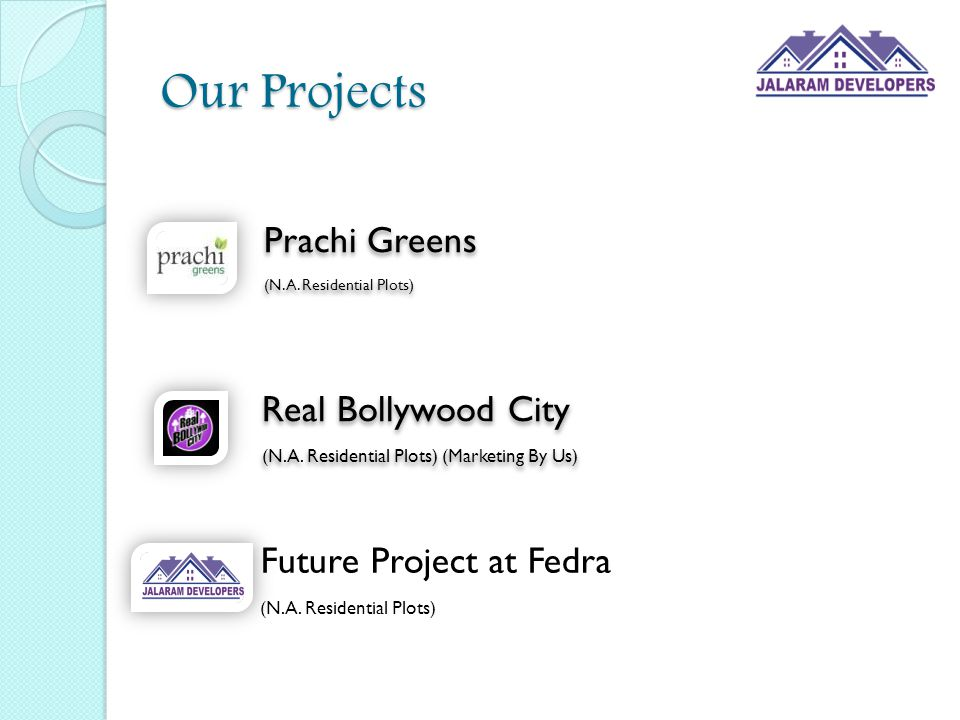 Our Projects Prachi Greens (N.A. Residential Plots) Prachi Greens (N.A. Residential Plots) Real Bollywood City (N.A. Residential Plots) (Marketing By