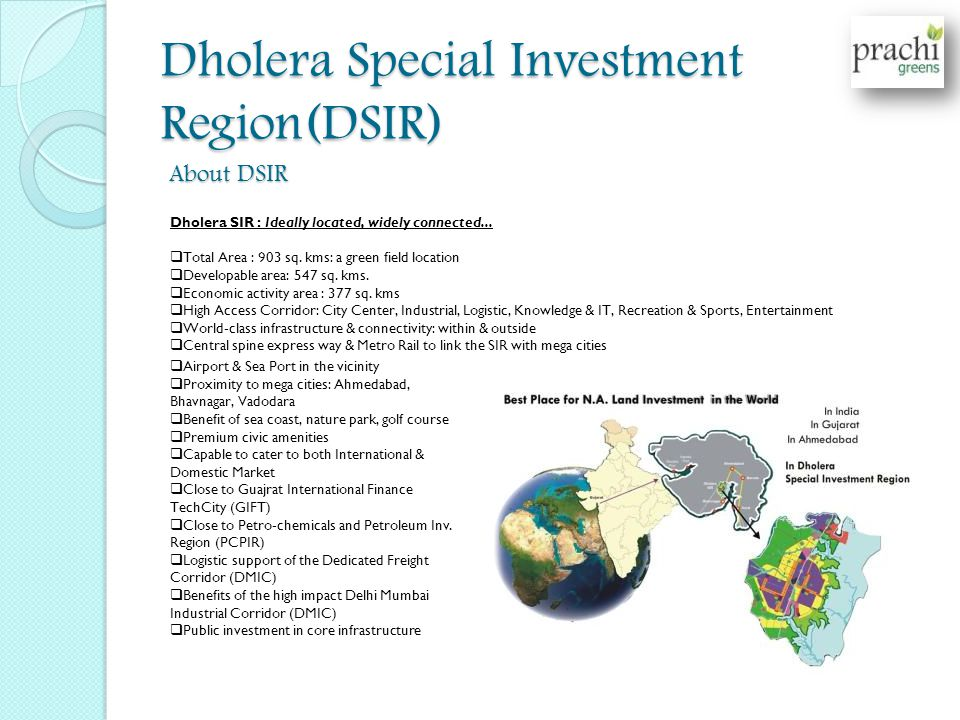 Dholera Special Investment Region(DSIR) About DSIR Dholera SIR : Ideally located, widely connected... Total Area : 903 sq. kms: a green field location