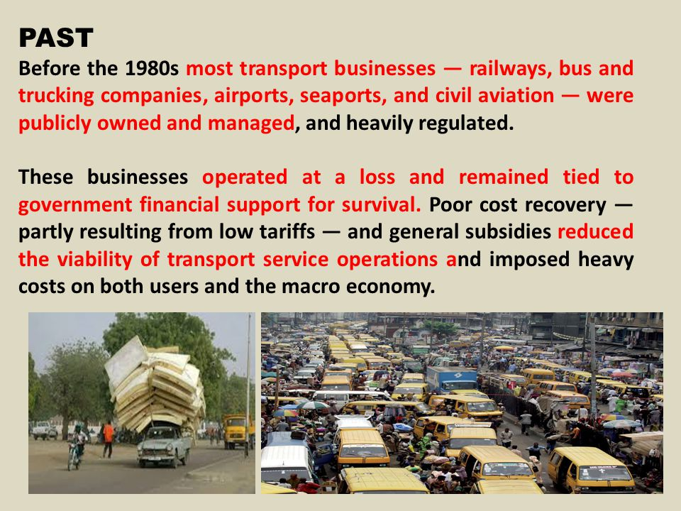 PAST Before the 1980s most transport businesses railways, bus and trucking companies, airports, seaports, and civil aviation were publicly owned and managed, and heavily regulated.