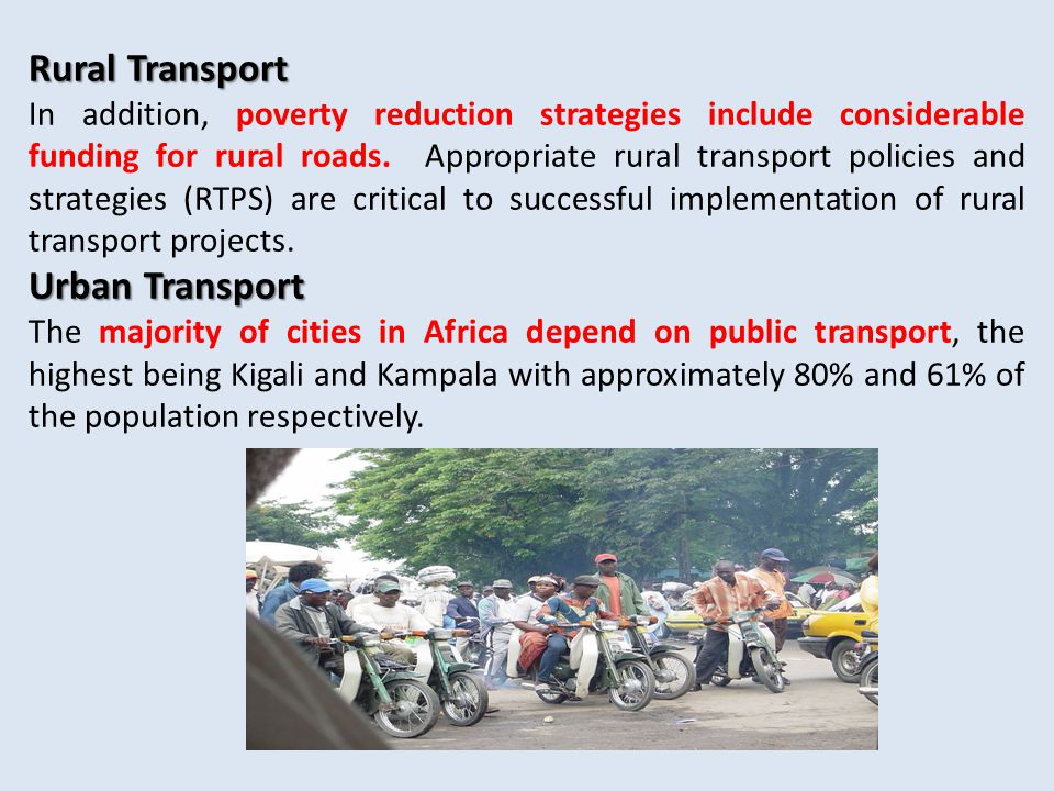 Rural Transport In addition, poverty reduction strategies include considerable funding for rural roads.