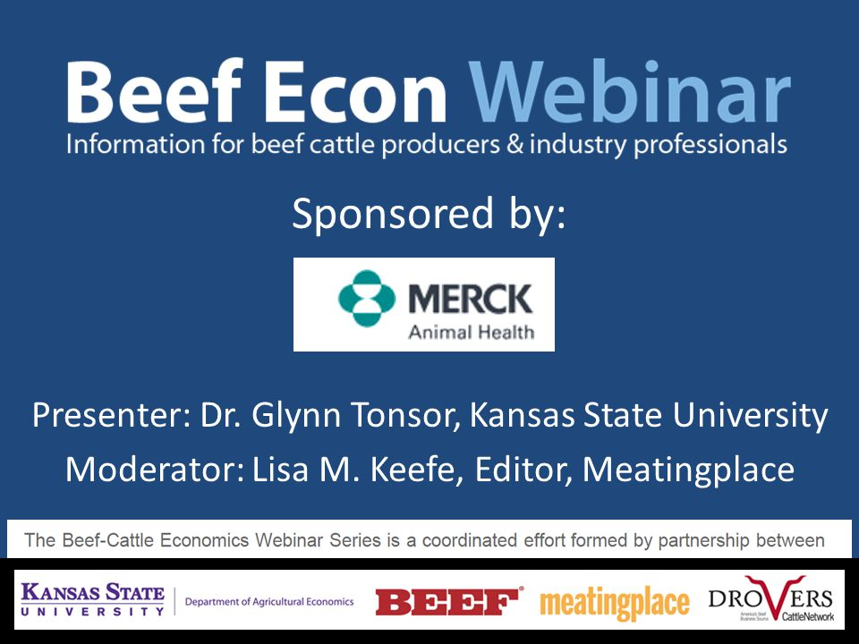 Sponsored by: Presenter: Dr. Glynn Tonsor, Kansas State University Moderator: Lisa M. Keefe, Editor, Meatingplace