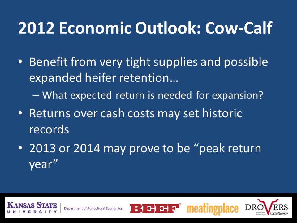2012 Economic Outlook: Cow-Calf Benefit from very tight supplies and possible expanded heifer retention… – What expected return is needed for expansion.