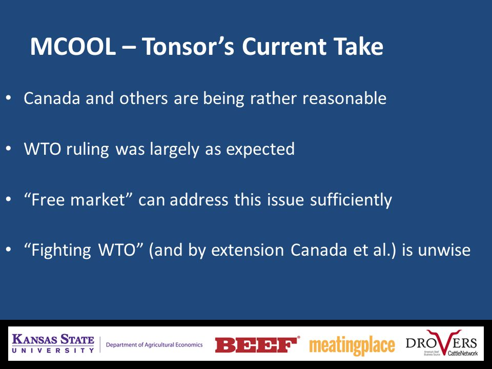 MCOOL – Tonsors Current Take Canada and others are being rather reasonable WTO ruling was largely as expected Free market can address this issue sufficiently Fighting WTO (and by extension Canada et al.) is unwise