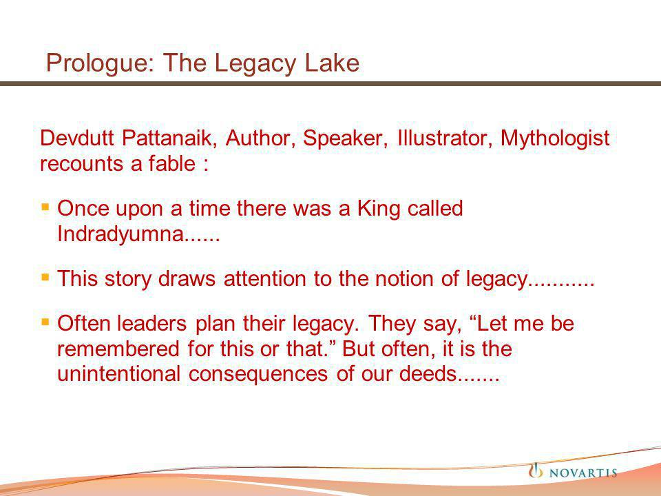 Prologue: The Legacy Lake Devdutt Pattanaik, Author, Speaker, Illustrator, Mythologist recounts a fable : Once upon a time there was a King called Indradyumna......