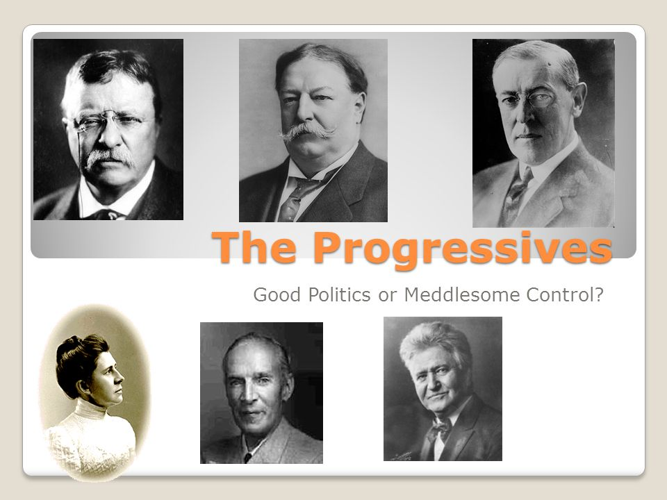 Evaluation of Progressives Weaknesses of Reform Material progress of Americans weakened zeal of reformers Myriad of Progressive goals were often confusing and contradictory Opposition to Progressivism apparent as initiatives failed and courts struck down legislation Government remained mainly under the influence of business and industry WWI – use of government to create a just society lessens Accomplishments Trust-busting forced industrialists to notice public opinion Legislation gave federal and state government the tools to protect consumers Income tax helped build government revenues and redistribute wealth Challenged traditional institutions and approaches to domestic problems
