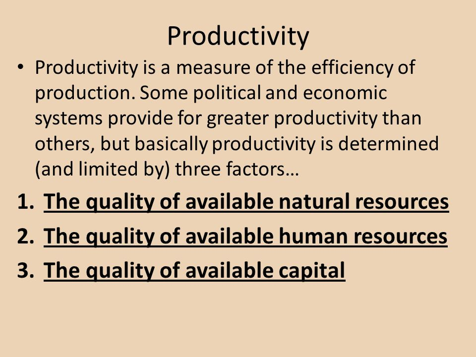 Productivity Productivity is a measure of the efficiency of production. Some political and economic systems provide for greater productivity than othe