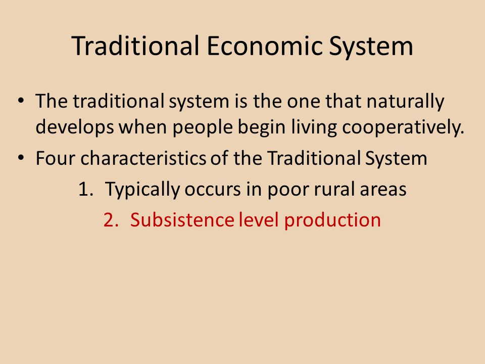 Traditional Economic System The traditional system is the one that naturally develops when people begin living cooperatively.