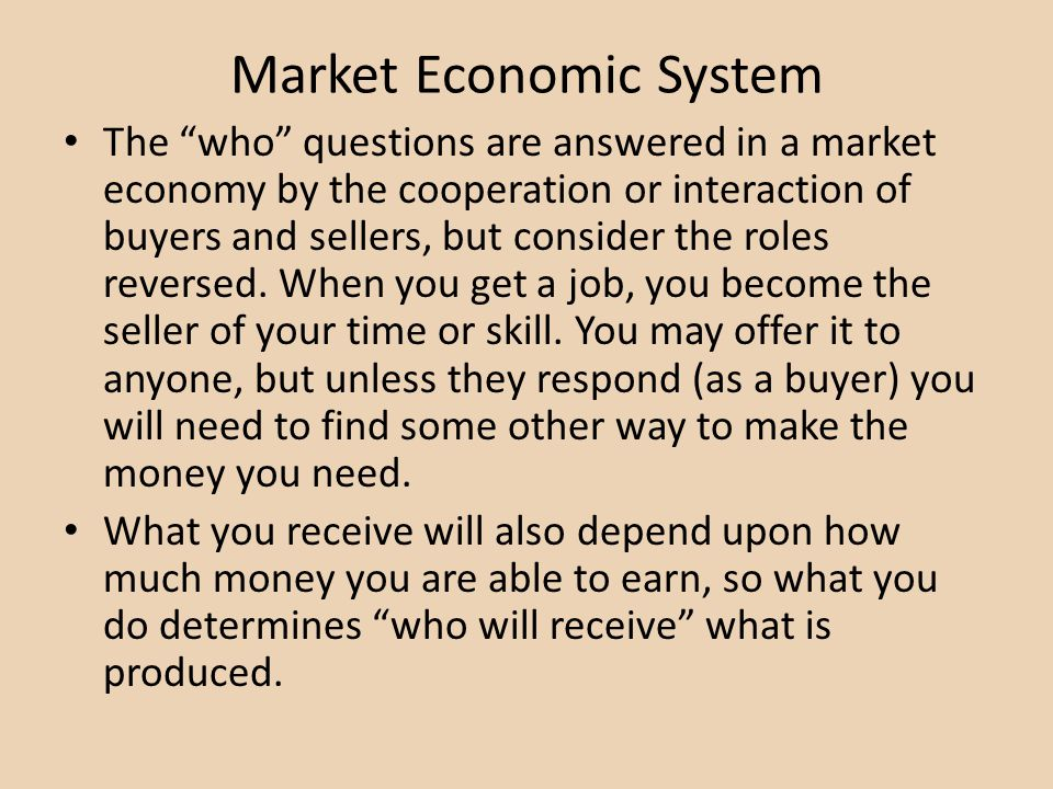 Market Economic System The who questions are answered in a market economy by the cooperation or interaction of buyers and sellers, but consider the ro