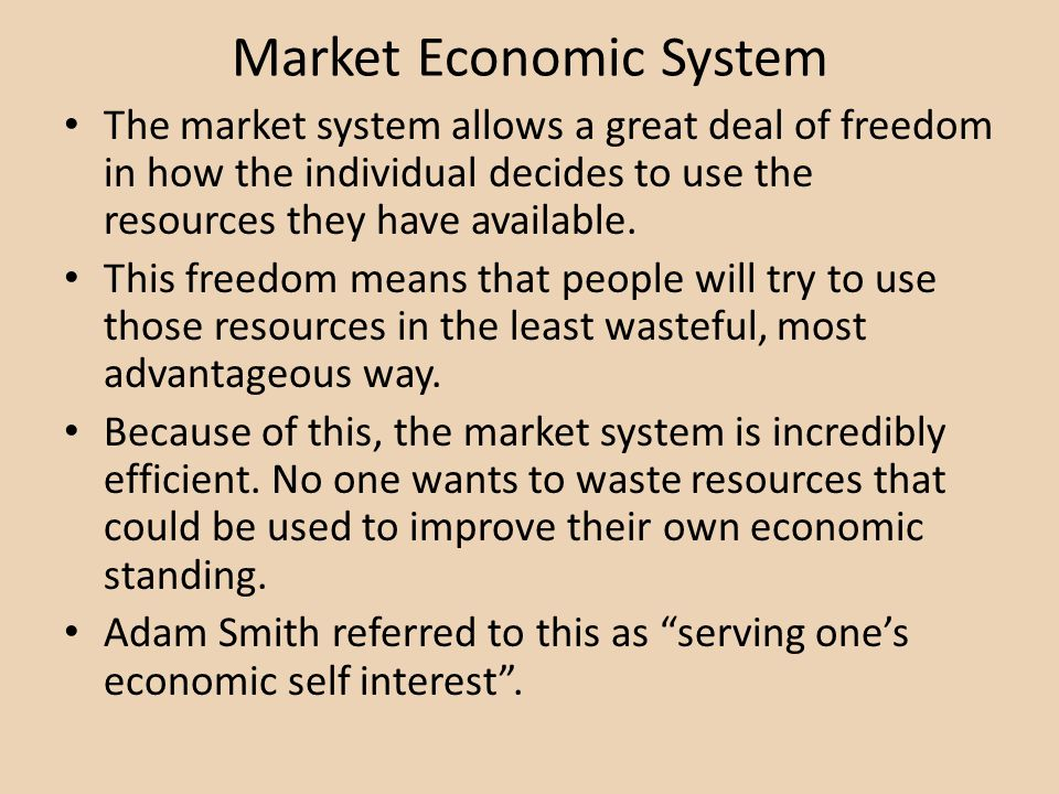 Market Economic System The market system allows a great deal of freedom in how the individual decides to use the resources they have available. This f