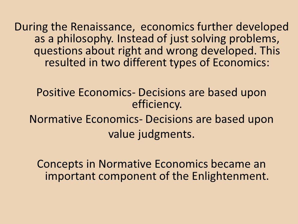 During the Renaissance, economics further developed as a philosophy. Instead of just solving problems, questions about right and wrong developed. This
