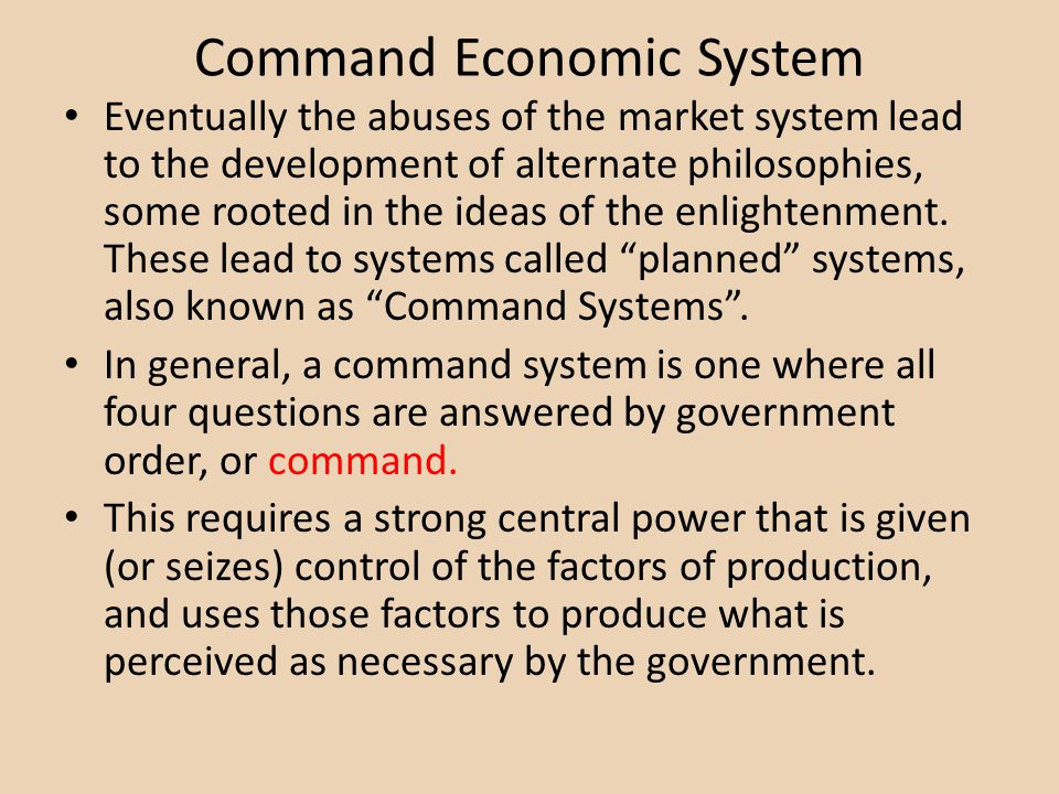 Command Economic System Eventually the abuses of the market system lead to the development of alternate philosophies, some rooted in the ideas of the enlightenment.