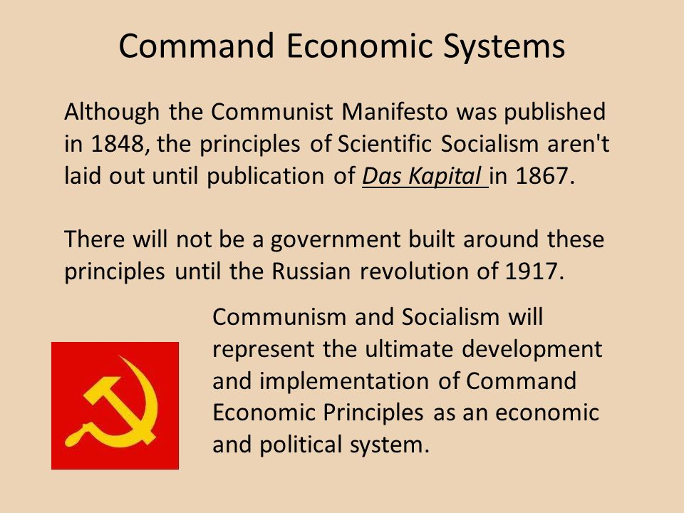 Command Economic Systems Communism and Socialism will represent the ultimate development and implementation of Command Economic Principles as an economic and political system.