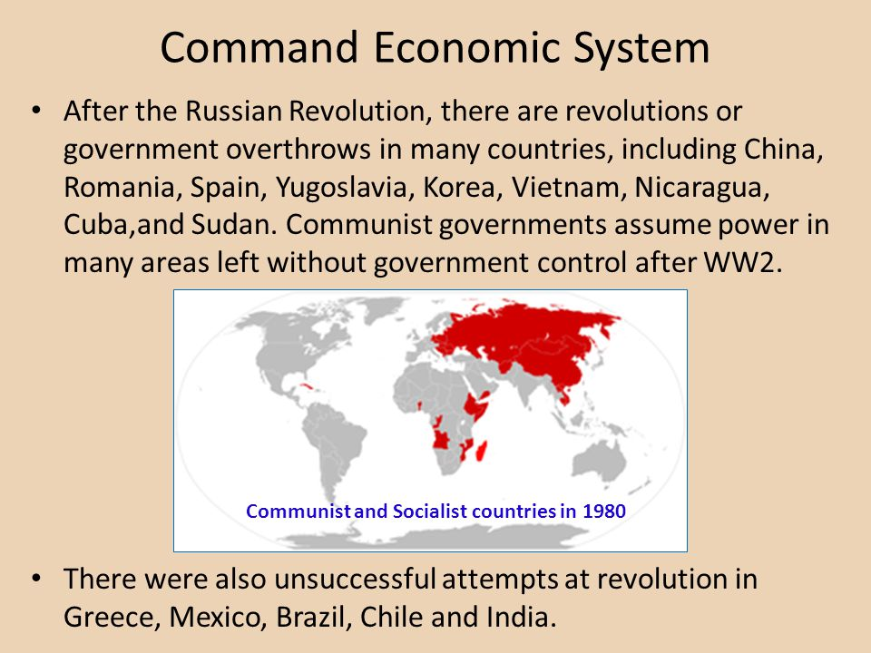 Command Economic System After the Russian Revolution, there are revolutions or government overthrows in many countries, including China, Romania, Spain, Yugoslavia, Korea, Vietnam, Nicaragua, Cuba,and Sudan.
