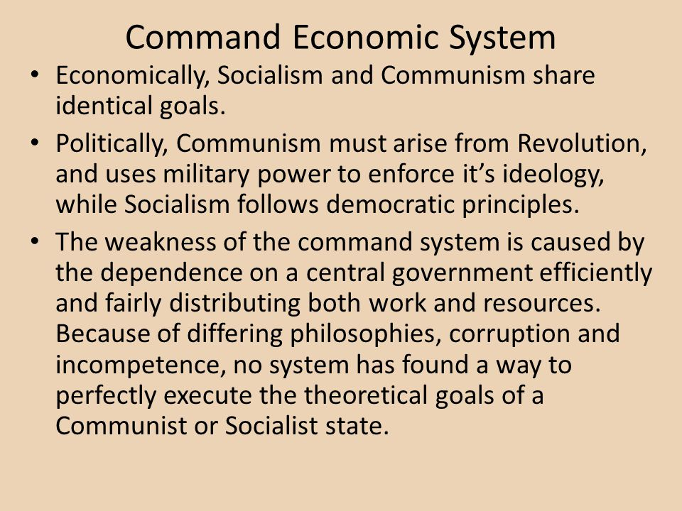 Command Economic System Economically, Socialism and Communism share identical goals. Politically, Communism must arise from Revolution, and uses milit