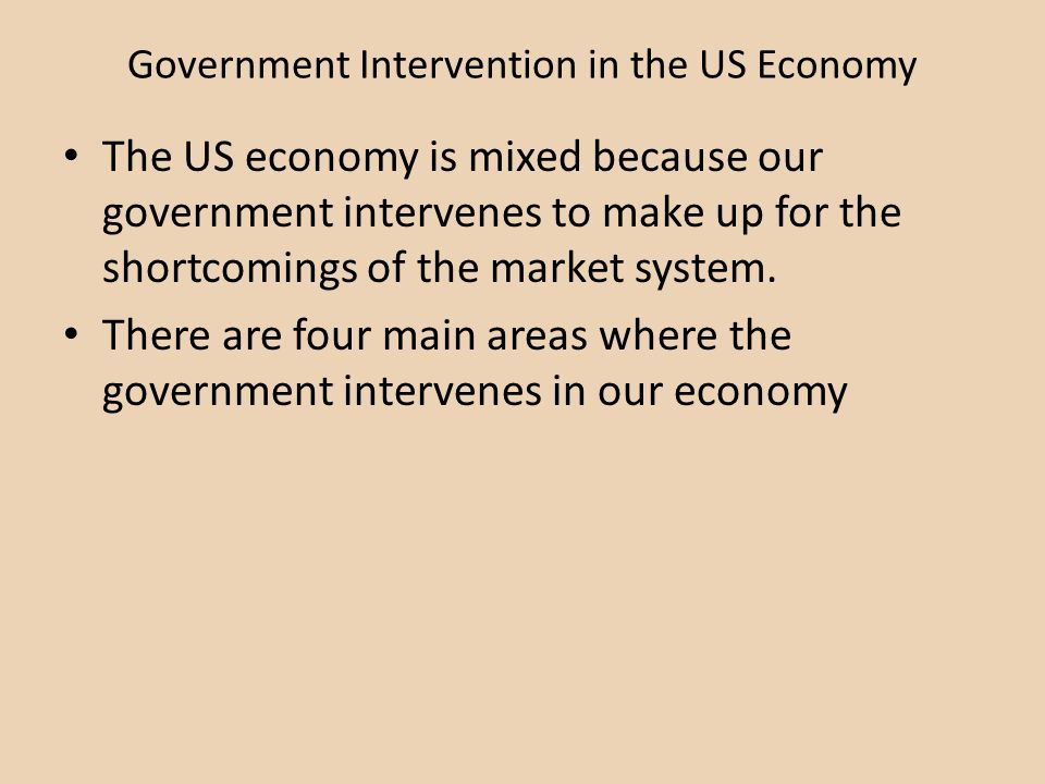Government Intervention in the US Economy The US economy is mixed because our government intervenes to make up for the shortcomings of the market syst