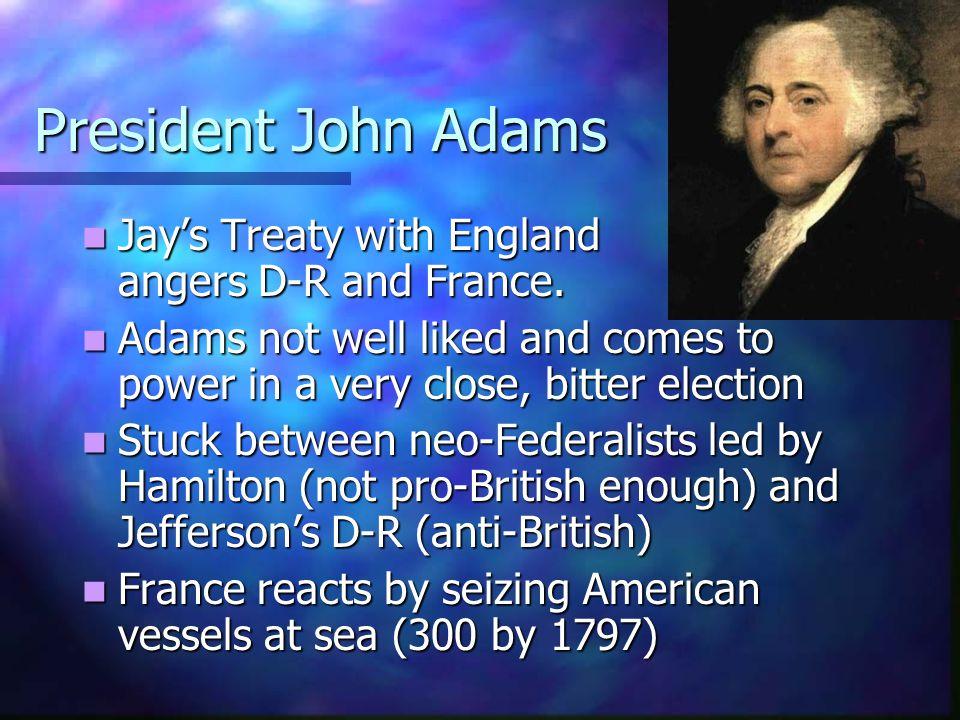 President John Adams Jays Treaty with England angers D-R and France.
