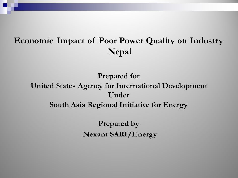 Economic Impact of Poor Power Quality on Industry Nepal Prepared for United States Agency for International Development Under South Asia Regional Initiative for Energy Prepared by Nexant SARI/Energy