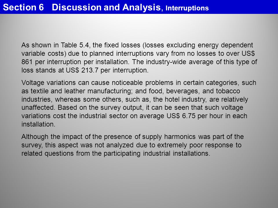 As shown in Table 5.4, the fixed losses (losses excluding energy dependent variable costs) due to planned interruptions vary from no losses to over US$ 861 per interruption per installation.