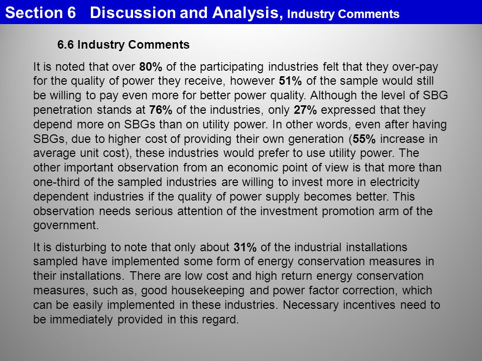 6.6 Industry Comments It is noted that over 80% of the participating industries felt that they over-pay for the quality of power they receive, however 51% of the sample would still be willing to pay even more for better power quality.