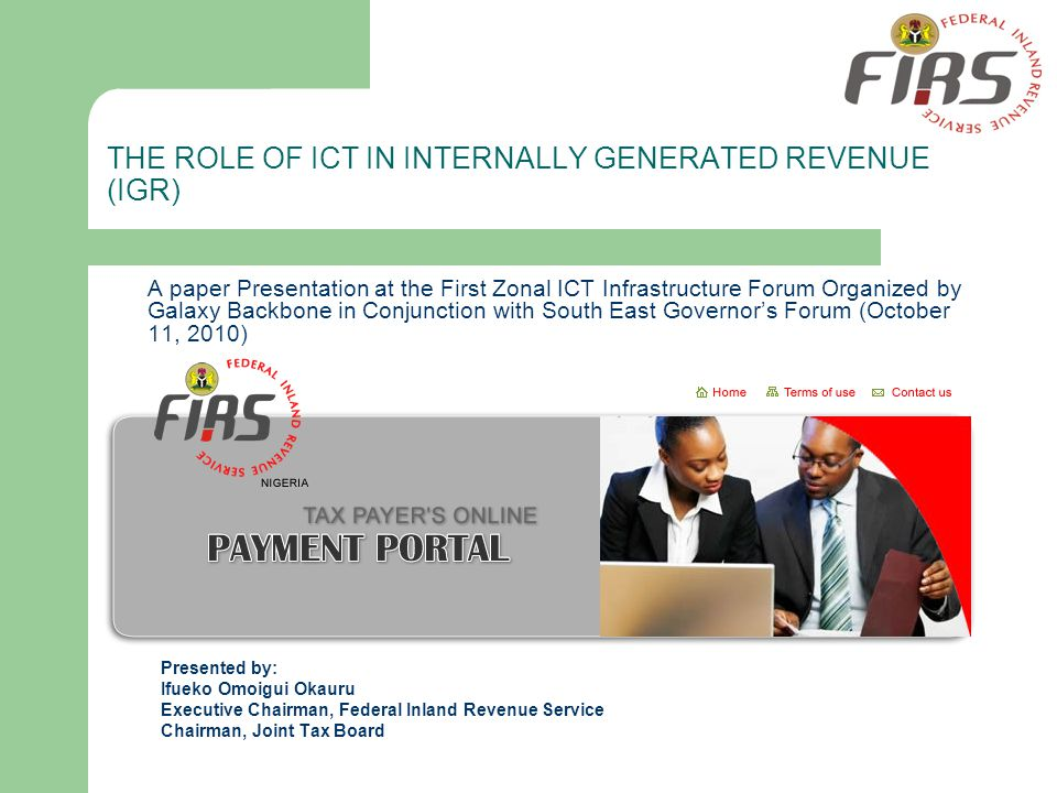 THE ROLE OF ICT IN INTERNALLY GENERATED REVENUE (IGR) A paper Presentation at the First Zonal ICT Infrastructure Forum Organized by Galaxy Backbone in