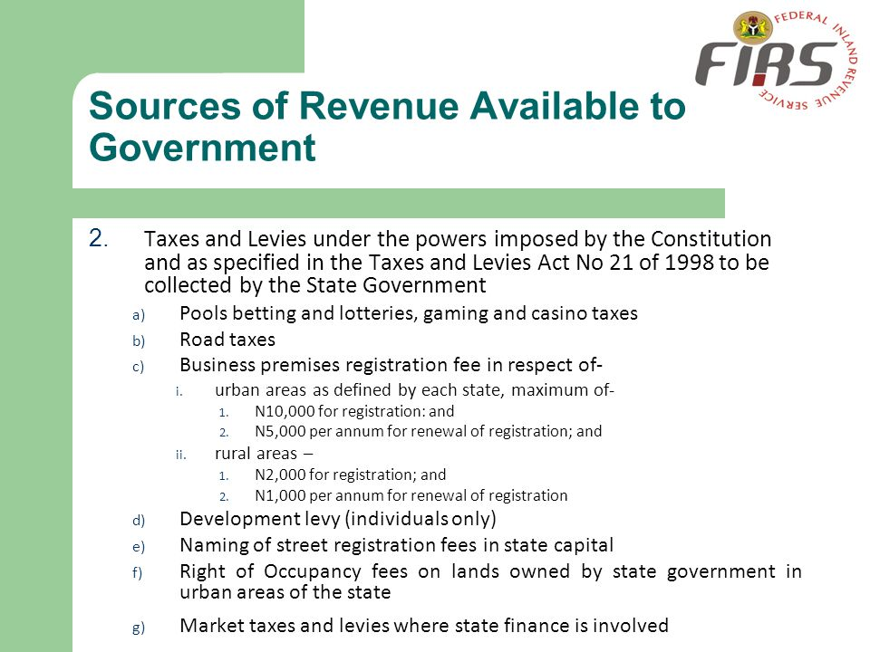 Sources of Revenue Available to Government 2. Taxes and Levies under the powers imposed by the Constitution and as specified in the Taxes and Levies A