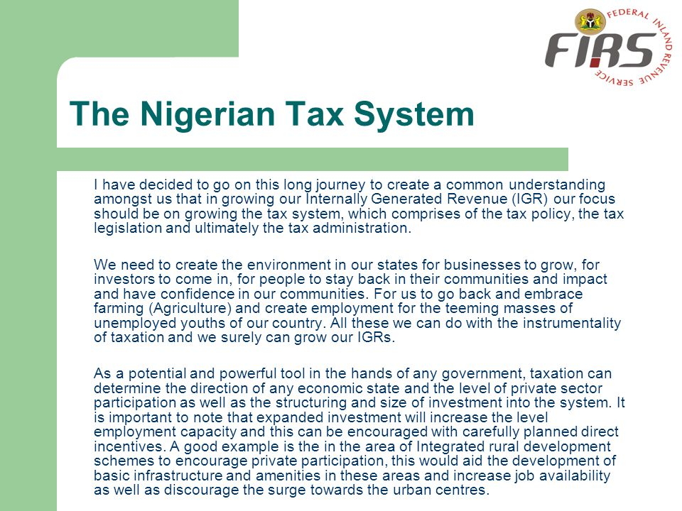 The Nigerian Tax System I have decided to go on this long journey to create a common understanding amongst us that in growing our Internally Generated