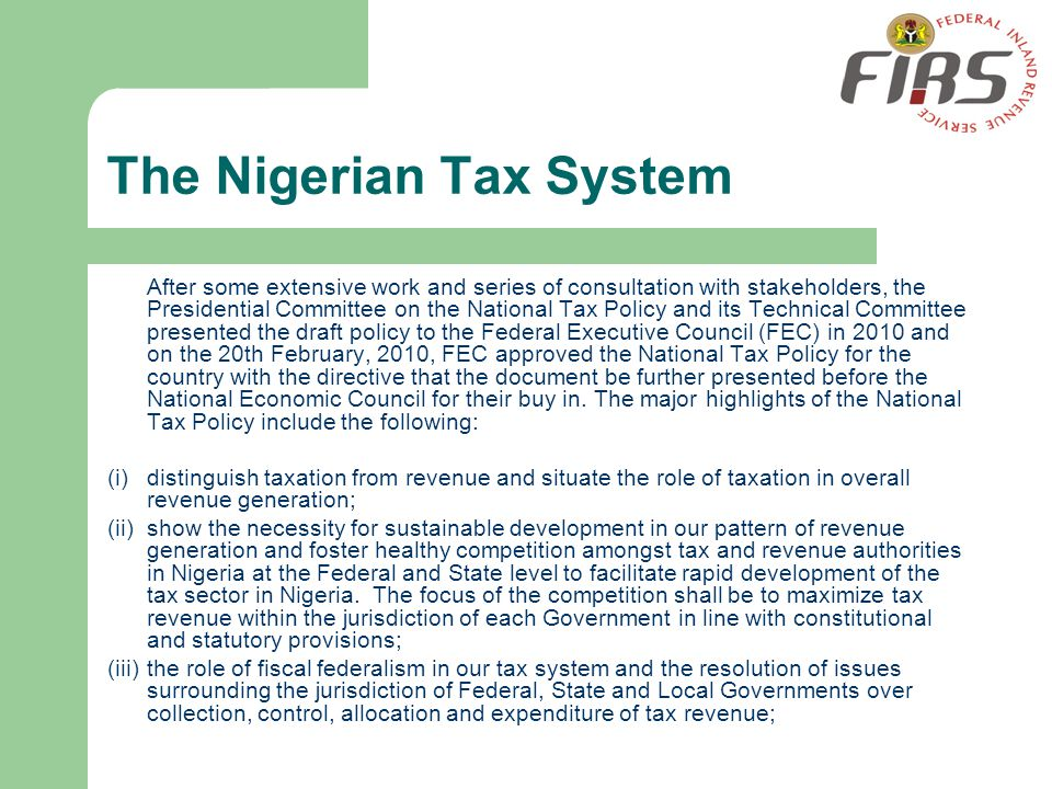 The Nigerian Tax System After some extensive work and series of consultation with stakeholders, the Presidential Committee on the National Tax Policy