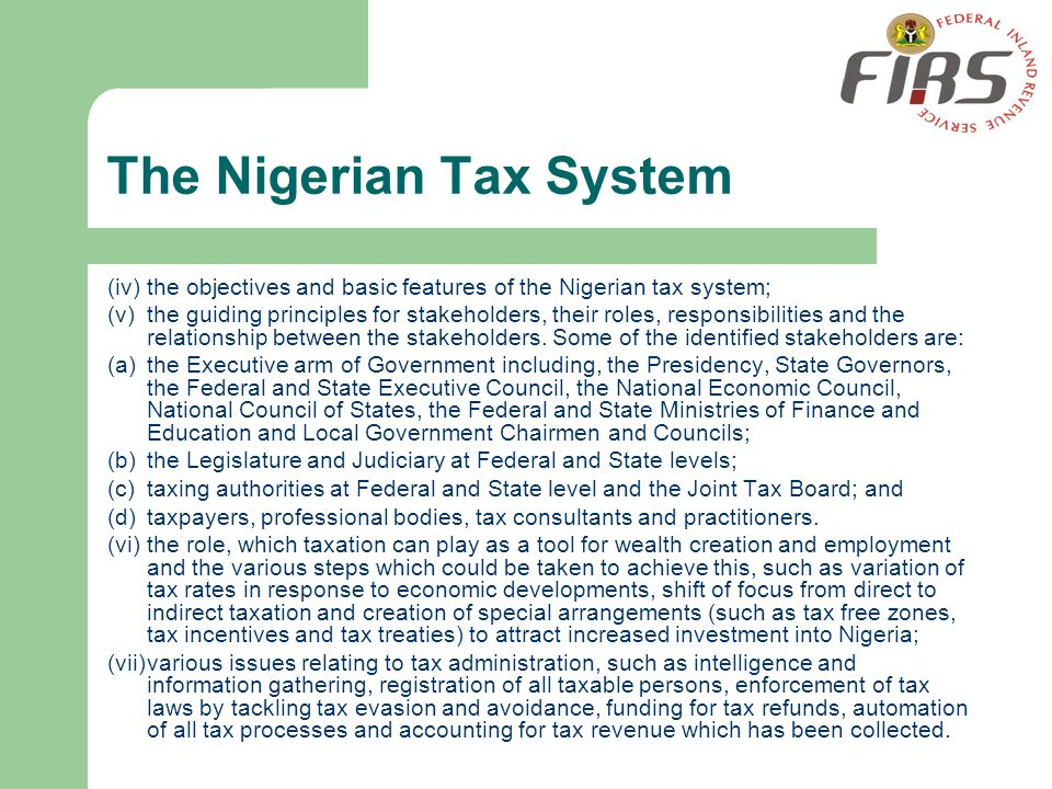 The Nigerian Tax System (iv)the objectives and basic features of the Nigerian tax system; (v)the guiding principles for stakeholders, their roles, res