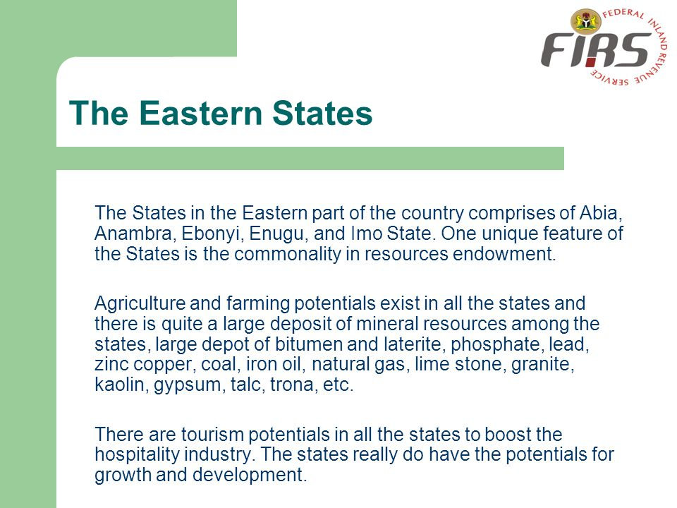The Eastern States The States in the Eastern part of the country comprises of Abia, Anambra, Ebonyi, Enugu, and Imo State. One unique feature of the S