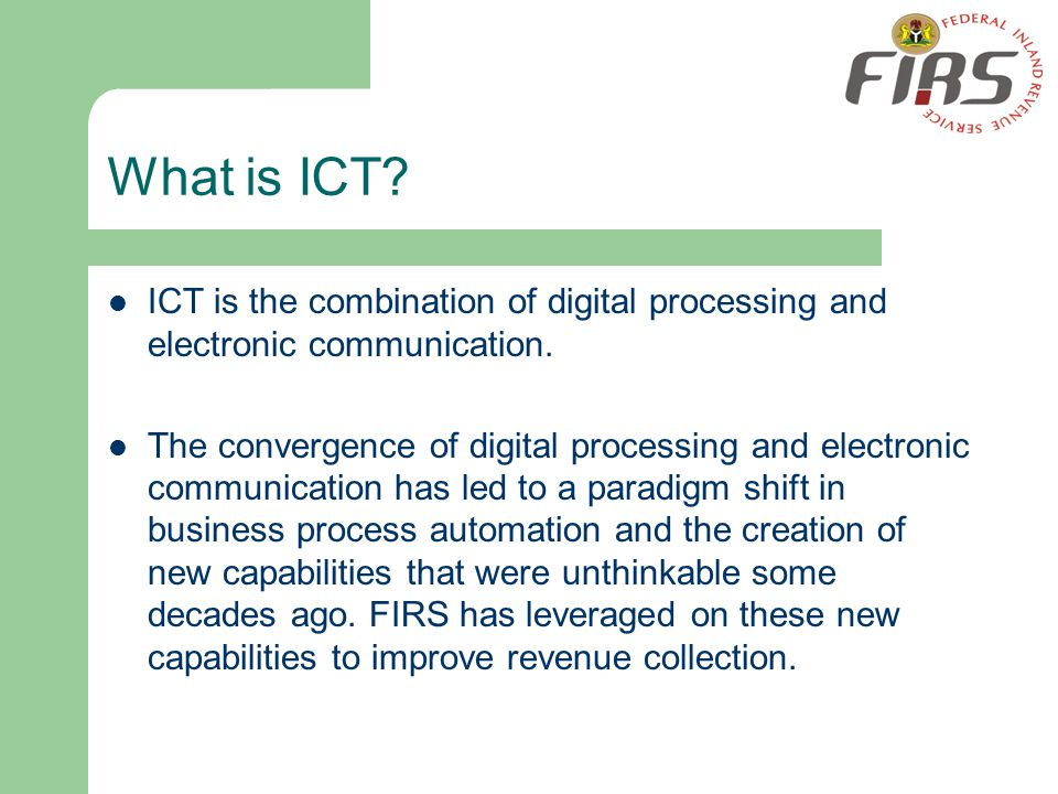 What is ICT? ICT is the combination of digital processing and electronic communication. The convergence of digital processing and electronic communica