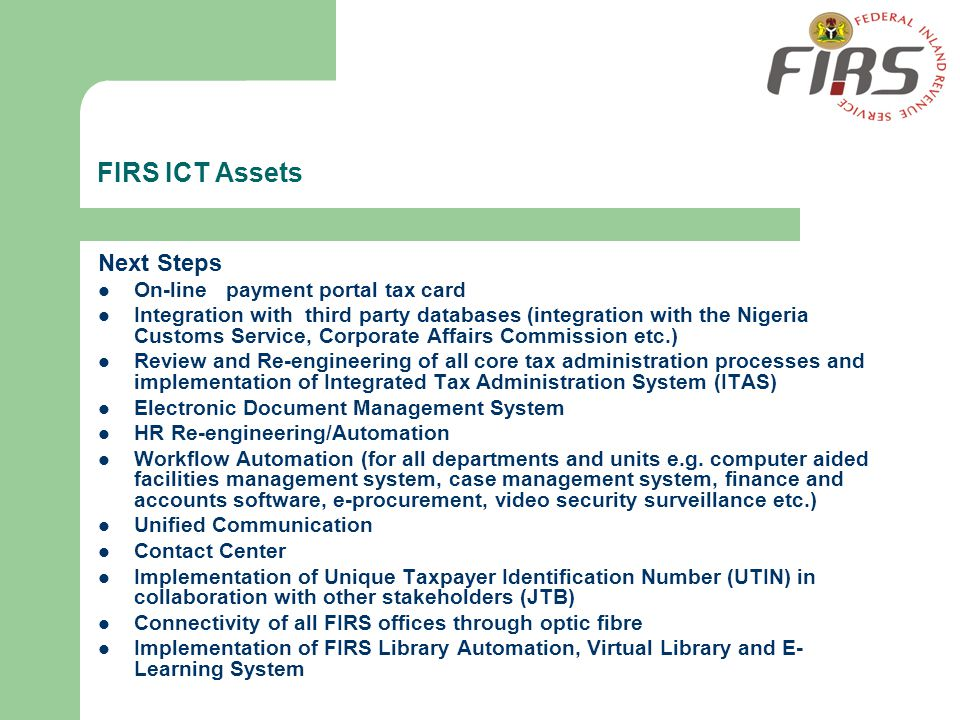 FIRS ICT Assets Next Steps On-line payment portal tax card Integration with third party databases (integration with the Nigeria Customs Service, Corpo