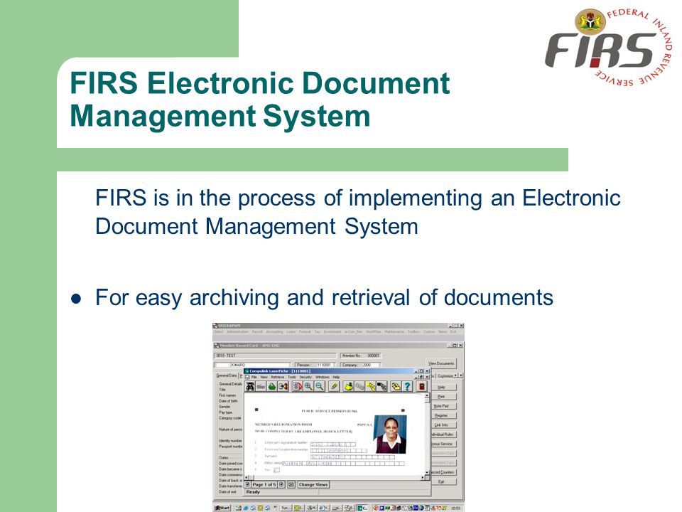 FIRS Electronic Document Management System FIRS is in the process of implementing an Electronic Document Management System For easy archiving and retr