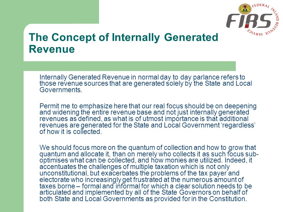 The Concept of Internally Generated Revenue Internally Generated Revenue in normal day to day parlance refers to those revenue sources that are genera