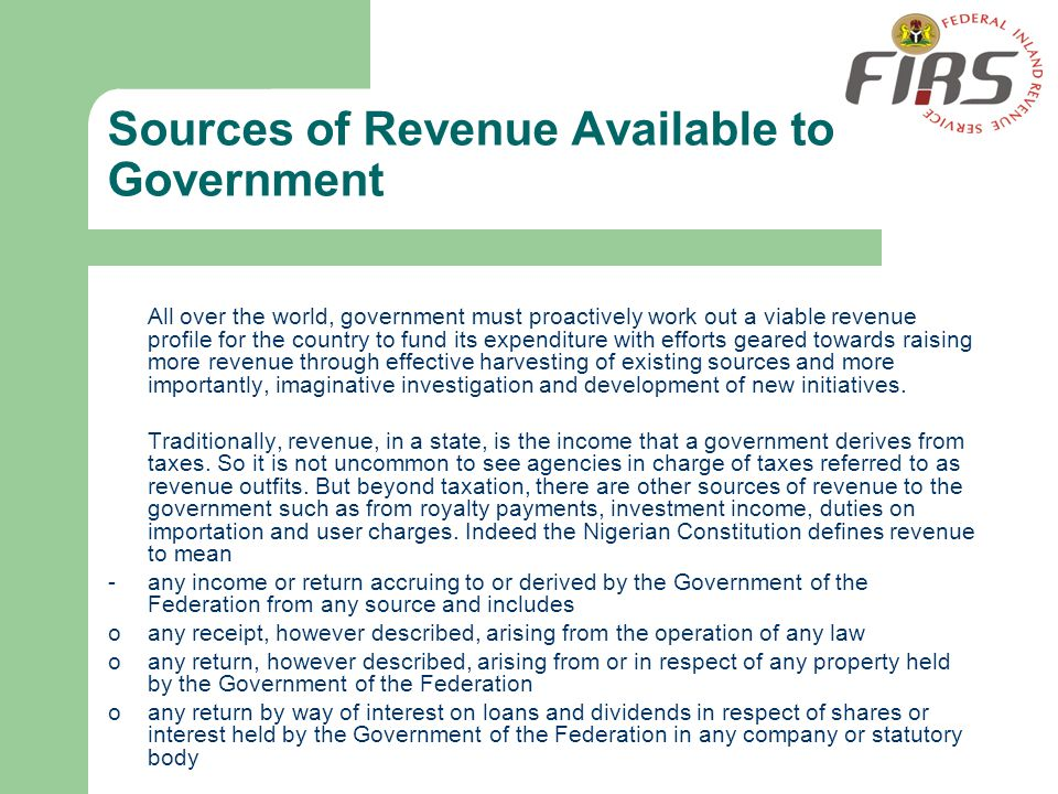 Sources of Revenue Available to Government All over the world, government must proactively work out a viable revenue profile for the country to fund i