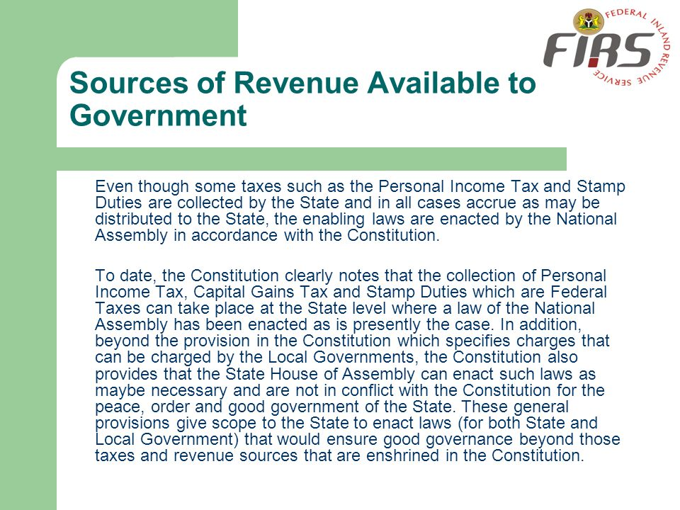 Sources of Revenue Available to Government Even though some taxes such as the Personal Income Tax and Stamp Duties are collected by the State and in a