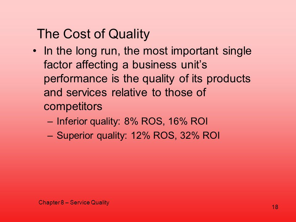 The Cost of Quality In the long run, the most important single factor affecting a business units performance is the quality of its products and servic