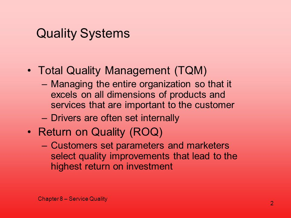 Quality Systems Total Quality Management (TQM) –Managing the entire organization so that it excels on all dimensions of products and services that are