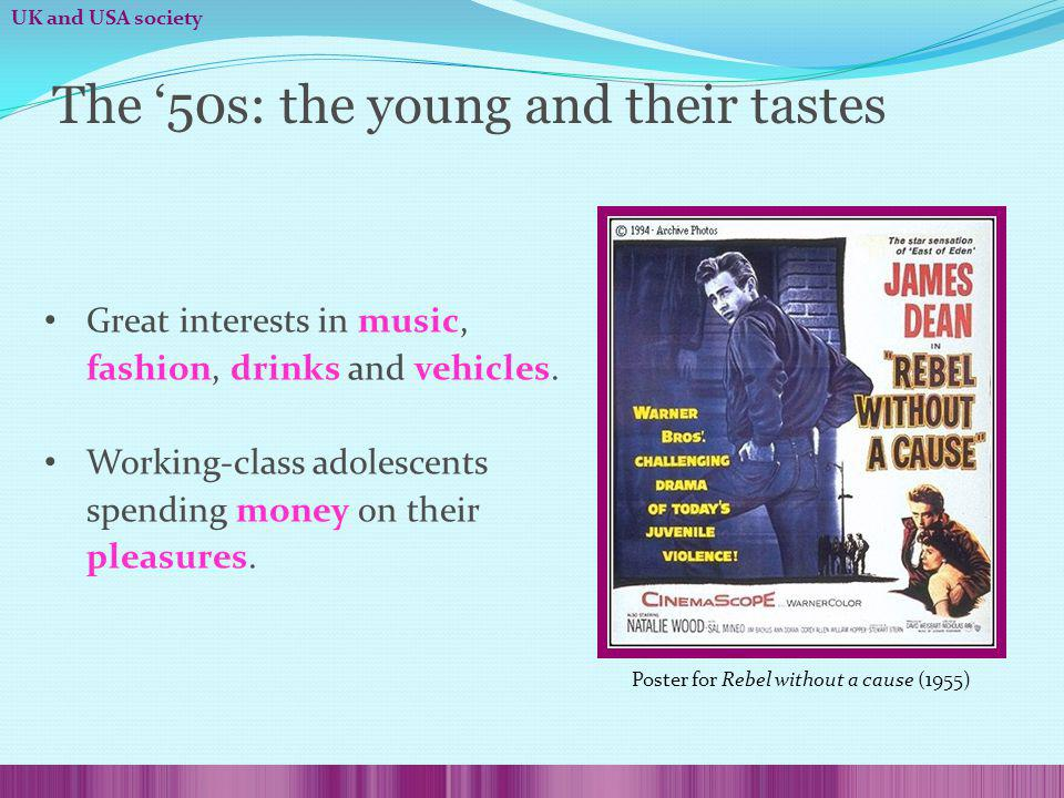 The 50s: the young and their tastes Great interests in music, fashion, drinks and vehicles. Working-class adolescents spending money on their pleasure