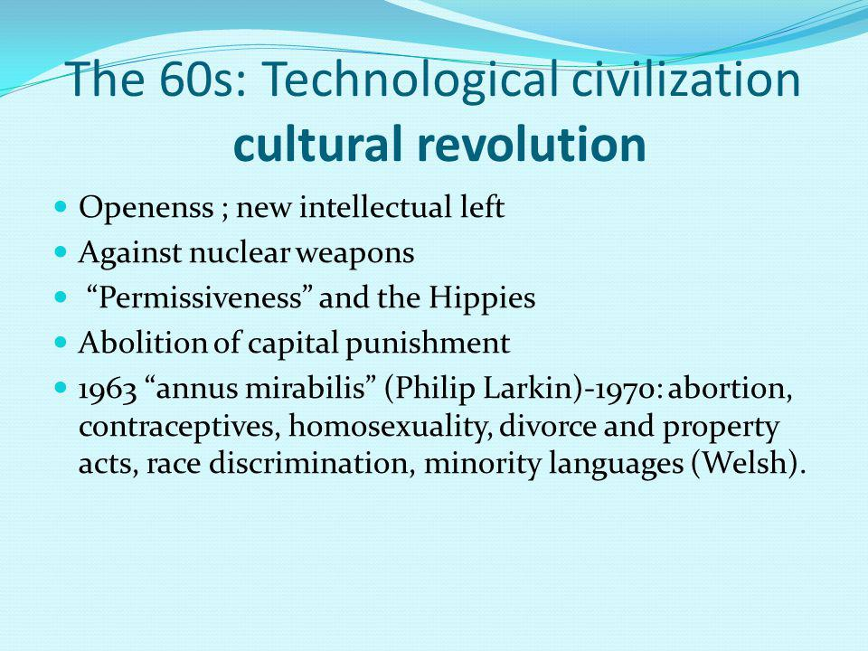 The 60s: Technological civilization cultural revolution Openenss ; new intellectual left Against nuclear weapons Permissiveness and the Hippies Abolit