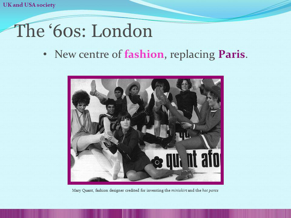 The 60s: London New centre of fashion, replacing Paris.
