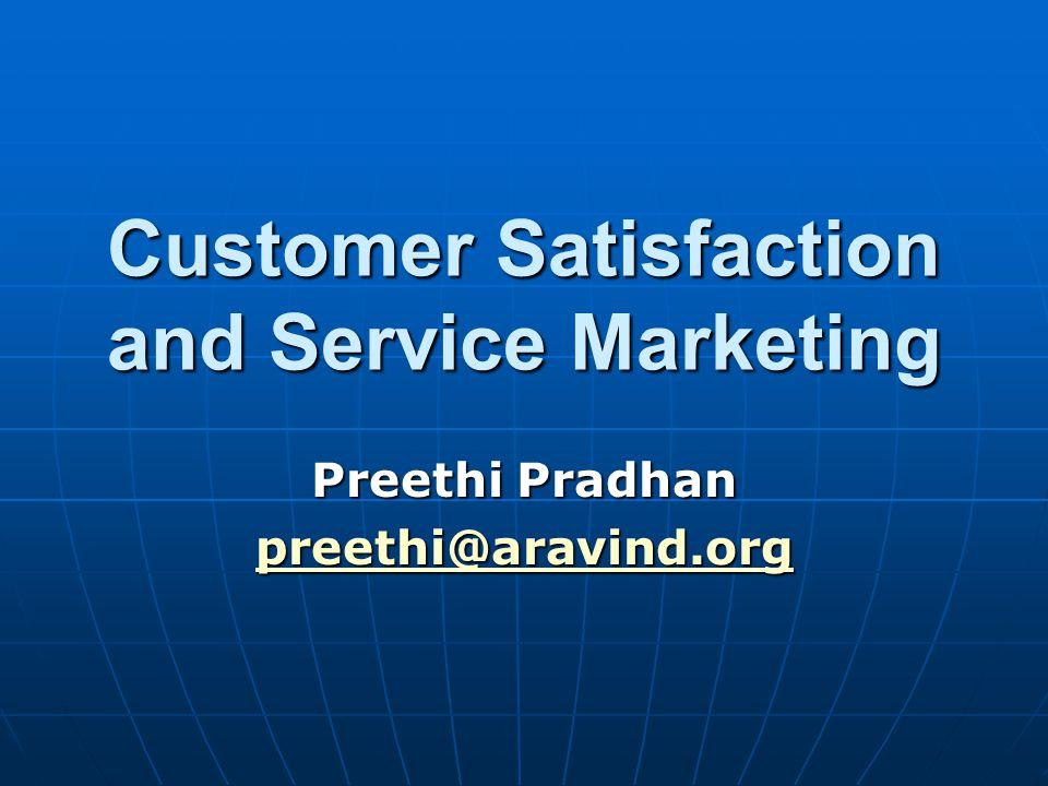 Customer Satisfaction and Service Marketing Preethi Pradhan preethi@aravind.org