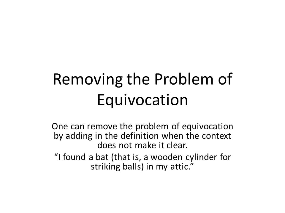 Removing the Problem of Equivocation One can remove the problem of equivocation by adding in the definition when the context does not make it clear. I