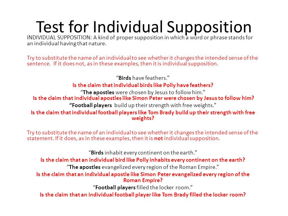 Test for Individual Supposition INDIVIDUAL SUPPOSITION: A kind of proper supposition in which a word or phrase stands for an individual having that na