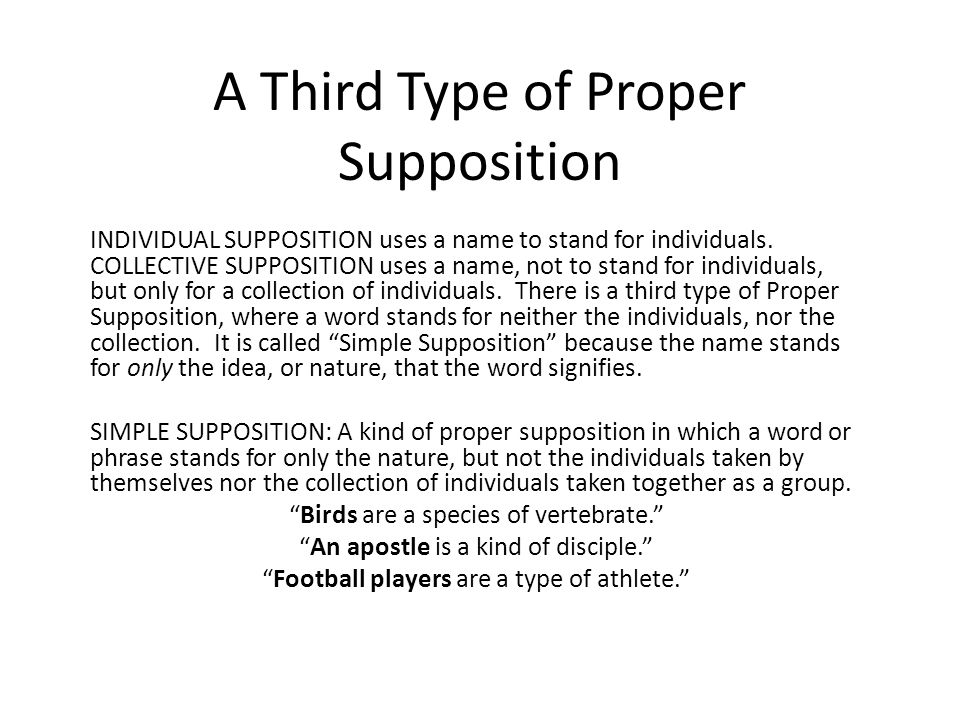 A Third Type of Proper Supposition INDIVIDUAL SUPPOSITION uses a name to stand for individuals. COLLECTIVE SUPPOSITION uses a name, not to stand for i