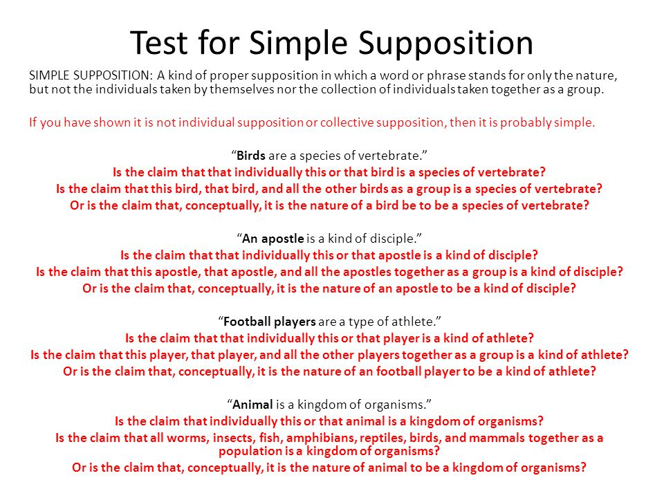 Test for Simple Supposition SIMPLE SUPPOSITION: A kind of proper supposition in which a word or phrase stands for only the nature, but not the individ