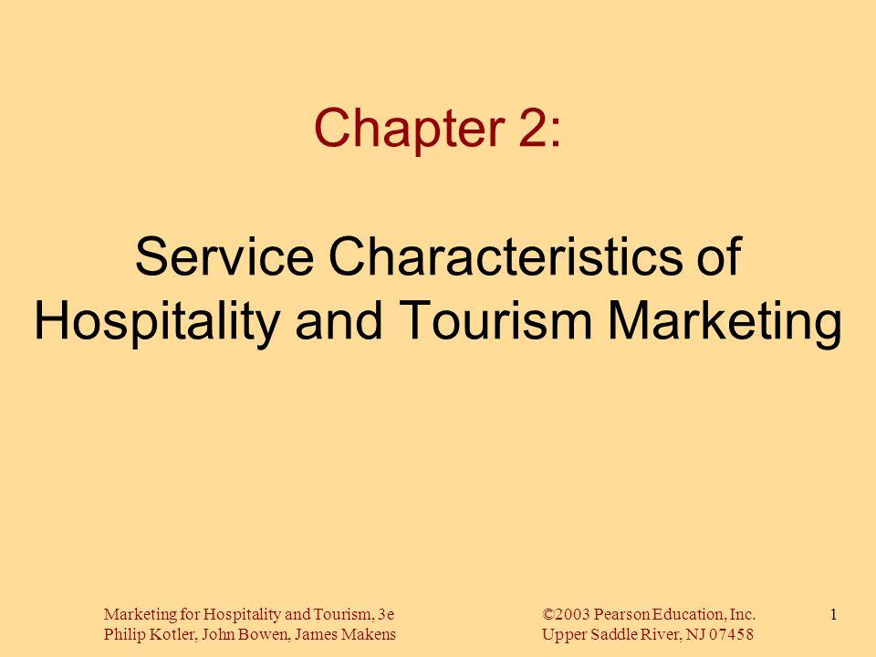 Marketing for Hospitality and Tourism, 3e©2003 Pearson Education, Inc. Philip Kotler, John Bowen, James MakensUpper Saddle River, NJ 07458 1 Chapter 2