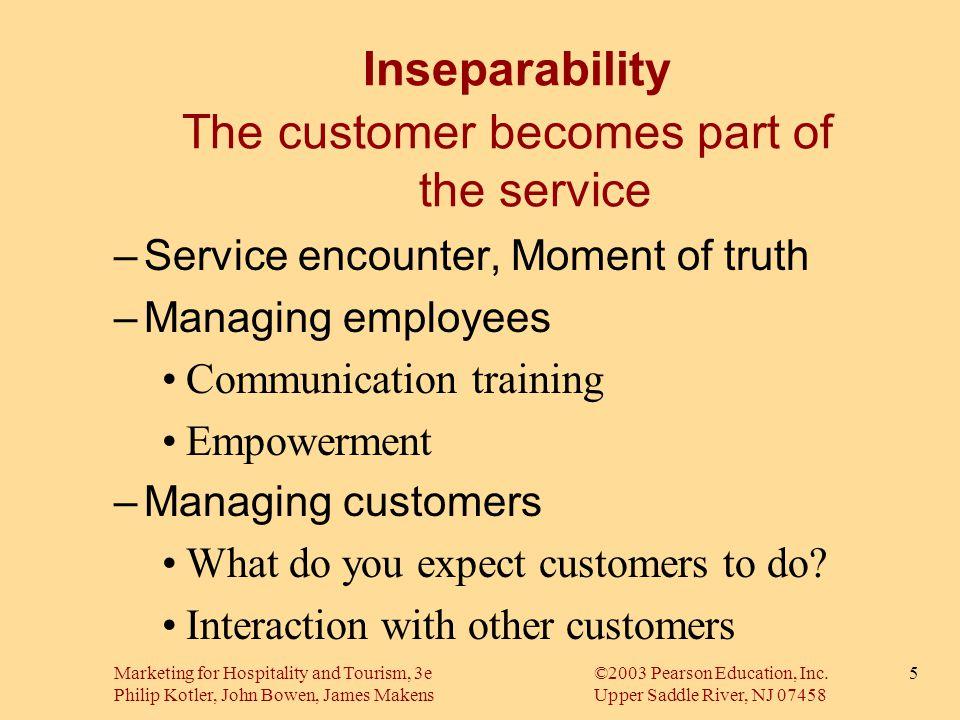 Marketing for Hospitality and Tourism, 3e©2003 Pearson Education, Inc. Philip Kotler, John Bowen, James MakensUpper Saddle River, NJ 07458 5 Inseparab